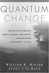 Quantum Change: When Epiphanies and Sudden Insights Transform Ordinary Lives by William R. Miller (2001-05-01)