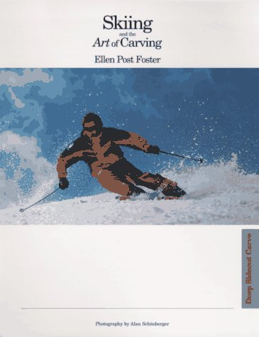 Skiing and the Art of Carving: The Definitive Book on How to Maximise Performance with Today's Shaped Skis