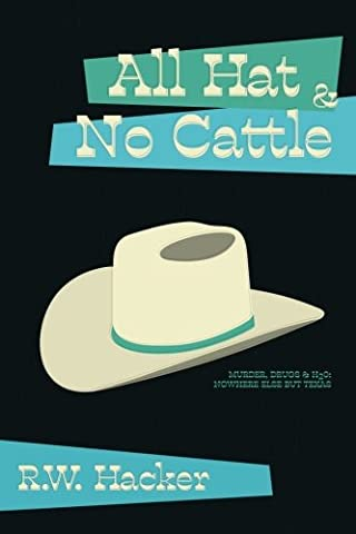 All Hat and No Cattle: Murder, Drugs, & H2O: Nowhere Else But Texas: Volume 2 (Nick Sibelius