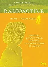 Radioactive : Marie & Pierre Curie par Redniss
