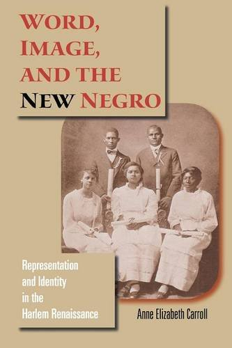 Word, Image, and the New Negro: Representation and Identity in the Harlem Renaissance (Blacks in the Diaspora)