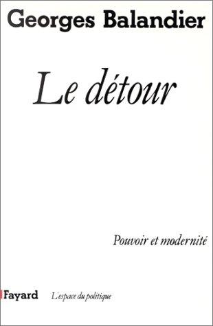 Le Détour : Pouvoir et modernité