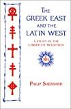 Greek East and the Latin West: A Study in the Christian Tradition