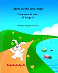 Idea Regalo - Dove sono le uova di Pasqua? Where are the Easter Eggs?: Italiano Inglese, Inglese-italiano, libro bilingue Italiano Inglese (edizione bilingue), libro pasqua bambini: Volume 10