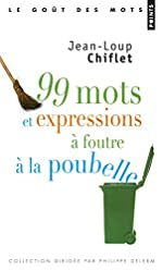 99 Mots et Expressions à foutre à la poubelle de Jean-loup Chiflet