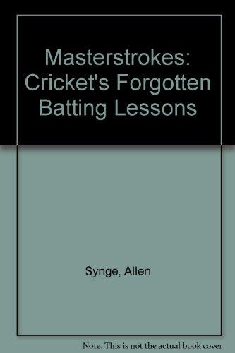 Masterstrokes: Cricket's Forgotten Batting Lessons