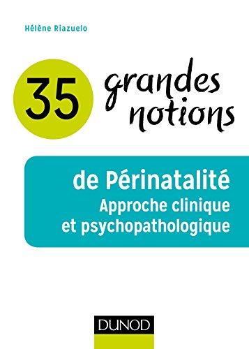 35 grandes notions de Périnatalité - Approche clinique et psychopathologique