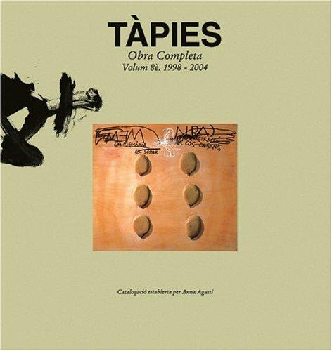 Tàpies Vol. VIII: 1998-2004: Complete Works: 1998-2005 v. 8 (Obras completas)