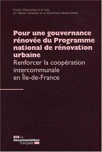Pour une gouvernance rénovée du Programme national de rénovation urbaine : Renforcer la coopération intercommunale en Ile-de-France. par ANRU
