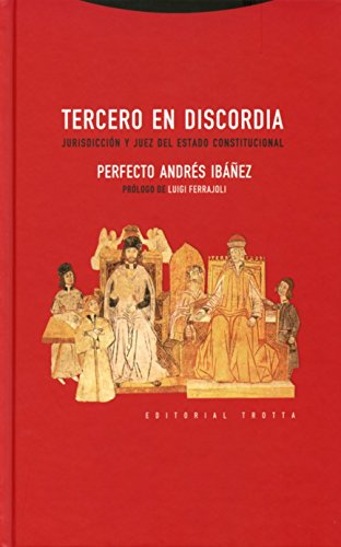 Tercero en discordia : jurisdicción y juez del estado constitucional por Perfecto Andrés Ibáñez
