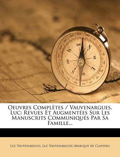 Oeuvres Completes/Vauvenargues, Luc: Revues Et Augmentees Sur Les Manuscrits Communiques Par Sa Famille.