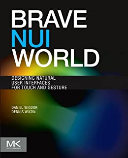 Brave NUI World: Designing Natural User Interfaces for Touch and Gesture by [Wigdor, Daniel, Wixon, Dennis]