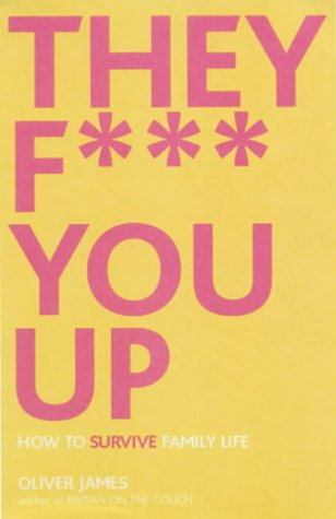 They F*** You Up: How to Survive Family Life por Oliver James