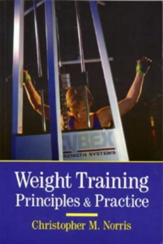 Weight Training: Principles and Practice (Other Sports) por Christopher M. Norris