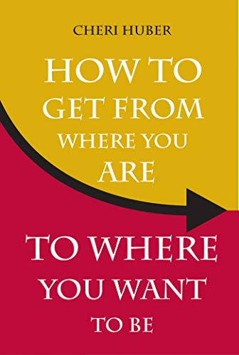 How to Get from Where You Are to Where You Want to Be (English Edition)