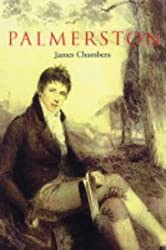 Palmerston: The People's Darling by James Chambers (2004-05-10)