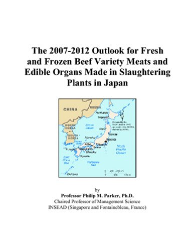 The 2007-2012 Outlook for Fresh and Frozen Beef Variety Meats and Edible Organs Made in Slaughtering Plants in Japan