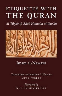 [(Etiquette with the Quran)] [By (author) Imam Abu Zakariya Yahya Al-Nawawi ] published on (August, 2013)