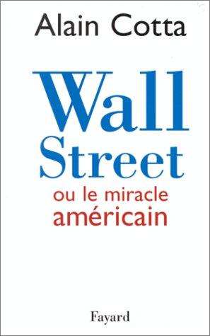 Wall Street ou Le miracle américain par Alain Cotta