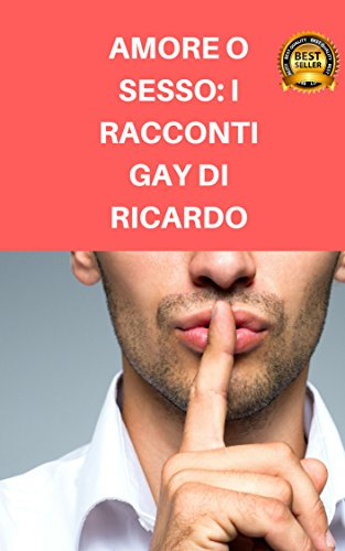 AMORE O SESSO: I RACCONTI GAY DI RICARDO: Parte 1