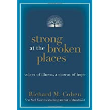 Strong at the Broken Places: Voices of Illness, a Chorus of Hope by Richard M. Cohen (2008-01-02)