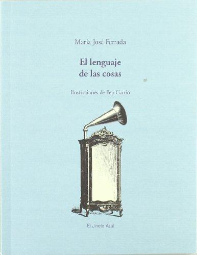 El lenguaje de las cosas por Pep Carrió, María José Ferrada Lefenda