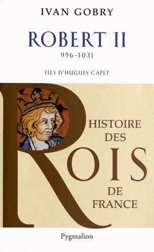 Robert II (996-1031) : Fils d'Hugues Capet par Ivan Gobry