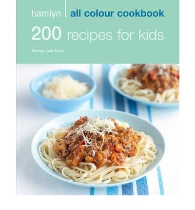 [ HAMLYN ALL COLOUR COOKBOOK 200 RECIPES FOR KIDS BY FROST, EMMA JANE](AUTHOR)PAPERBACK
