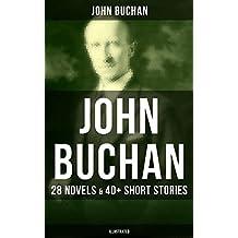 JOHN BUCHAN: 28 Novels & 40+ Short Stories (Illustrated): Thriller Classics, Spy Novels, Supernatural Tales, Historical Works, The Great War Writings & ... Sir Edward Leithen Series (English Edition)