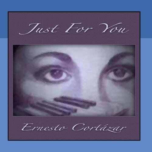 Just For You by Ernesto Cortazar