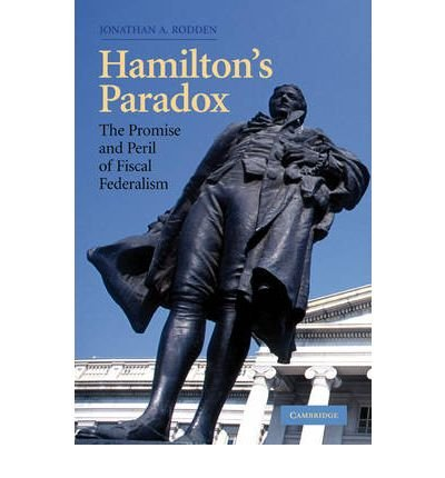 [(Hamilton's Paradox: The Promise and Peril of Fiscal Federalism )] [Author: Jonathan A. Rodden] [Jan-2010]