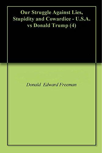 Our Struggle Against Lies, Stupidity and Cowardice - U.S.A. vs Donald Trump (4) (English Edition) por Donald Schicklgruber