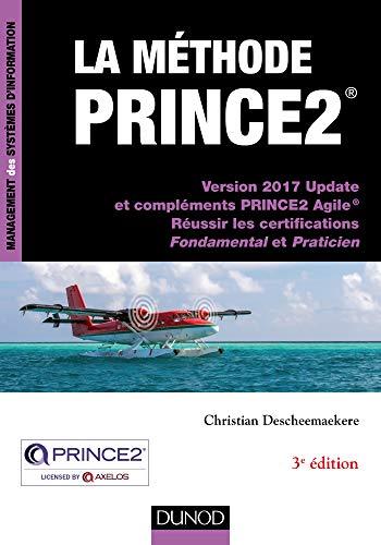 La méthode PRINCE2 - 3e éd. - Version 2017 Update et compléments PRINCE2 Agile-Réussir les certifica: Version 2017 Update et compléments PRINCE2 ... les certifications Fondamental et Praticien