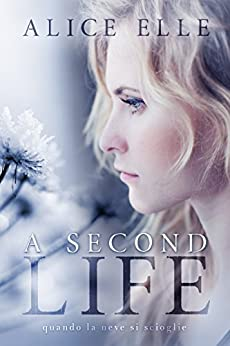 A Second Life: Quando la neve si scioglie di [Elle, Alice]
