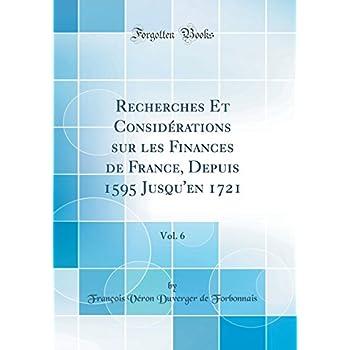 Recherches Et Considérations Sur Les Finances de France, Depuis 1595 Jusqu'en 1721, Vol. 6 (Classic Reprint)