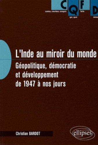 L'Inde au miroir du monde : Géopolitique, démocratie et développement de 1947 à nos jours par Christian Bardot