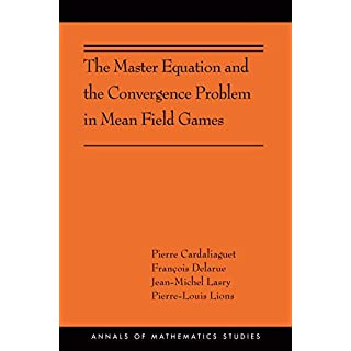 The Master Equation and the Convergence Problem in Mean Field Games: (AMS-201) (Annals of Mathematics Studies)