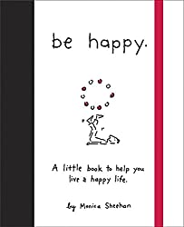 Be Happy: A Little Book to Help You Live a Happy Life