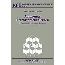 Autonomes Fremdsprachenlernen: Komponenten, Kompetenzen, Strategien (Kolloquium Fremdsprachenunterricht)