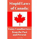 Stupid Laws of Canada: Funny Canadian Laws from the Past and Present (English Edition)