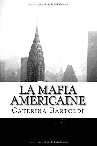 La Mafia Américaine: Des Origines à la Mort de Lucky Luciano par Caterina Bartoldi