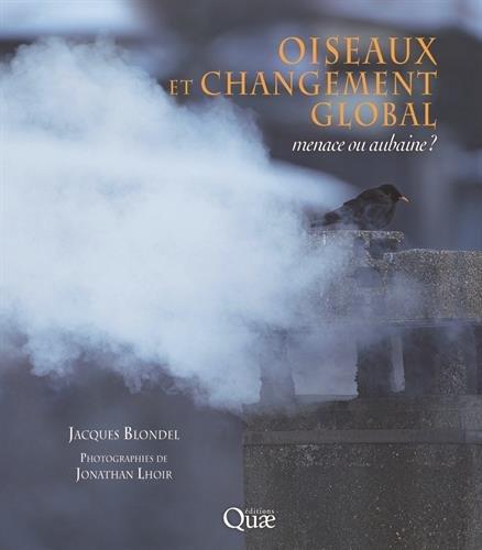 Oiseaux et changement global: Menace ou aubaine ? par Jonathan Lhoir, Jacques Blondel