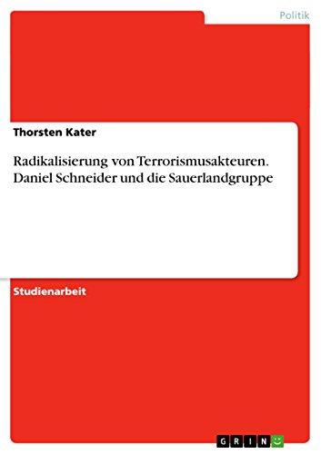 Radikalisierung von Terrorismusakteuren. Daniel Schneider und die Sauerlandgruppe