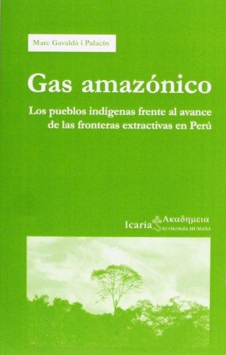 Gas Amazónico. Los Pueblos Indígenas Frente Al Avance De Las Fronteras Extractivas En Perú (Akademeia) por Marc Gavaldà i Palacín