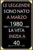 Le Leggende Sono Nato A Marzo 1980 La Vita Inizia A 40: taccuino con un cuore in quarta di copertina: Regali personalizzati, Regalo per donna, uomo 40 anni