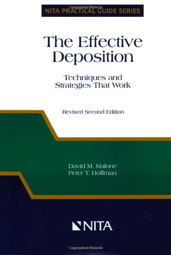 The Effective Deposition: Techniques and Strategies That Work (Nita Practical Guide - Nita Trial Advocacy