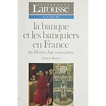 La Banque et les banquiers en France: Du Moyen Âge à nos jours