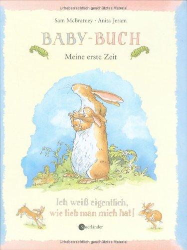 Baby-Buch: Meine erste Zeit. Ich weiß eigentlich, wie lieb man mich hat! (Ein Baby Wie Man)