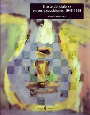 Descargar Libro El arte del siglo xx en sus exposiciones: 1945-1995 (Cultura artística) de Anna Maria Guasch