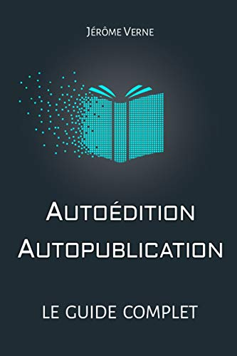 Autoédition, autopublication: Le guide complet par Jérôme Verne